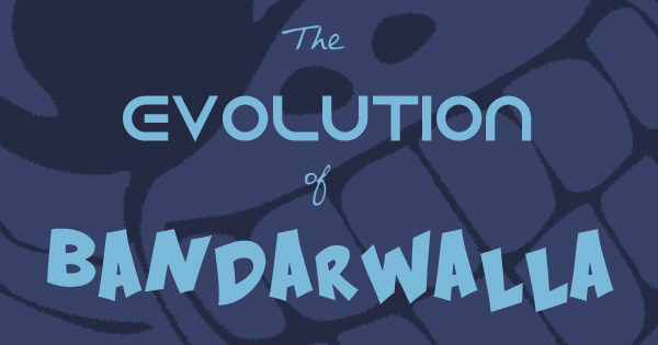 The Evolution of Bandarwalla